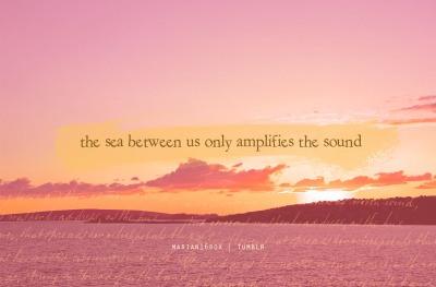 The sea between us only amplifies the sound.