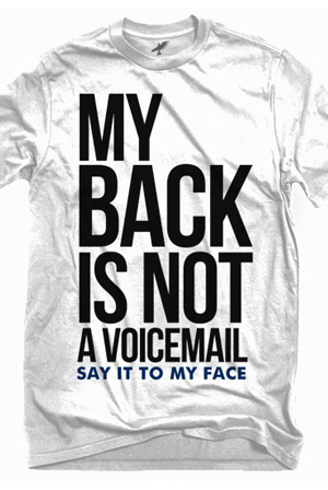 wickedclothes:  My back is not a voicemail, say it to my face shirt.
