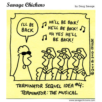"Hilarious Savage Chicken / Terminator comic by Doug Savage featuring the love ballad, ""Come With Me If You Want to Live"". I'll Be Back by Doug Savage / Savage Chicken (Flickr) (Twitter) Thanks for the heads up gamefreaksnz!"