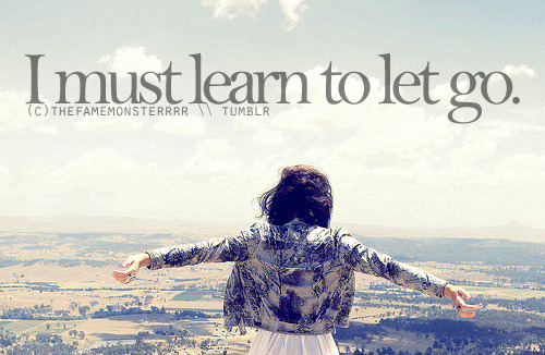 I must learn to let go.