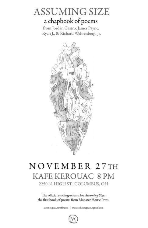 This Saturday, the official reading-release of Assuming Size at Kafe Kerouac, in Columbus, Ohio.   The event will feature readings from all of the authors of the chapbook and copies will be available to purchase for $2.