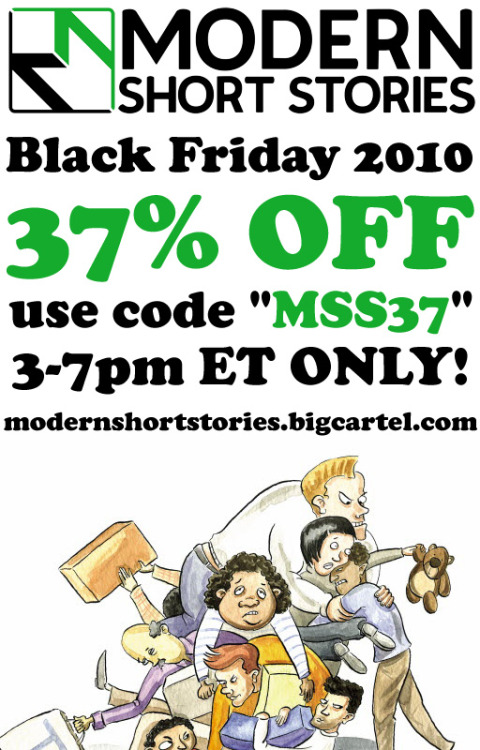"Enjoy 37% off your entire order from 3-7pm ET today only! Just plug in the code ""MSS37"" during your checkout in our convenient online store. Shop from home in your pajamas, snuggie, or even the clothes you wore yesterday.We don't judge anyone here at Modern Short Stories. Well, we do in fact judge those who don't take advantage of this incredible offer. We also hope that teddy bear makes it out alive.Your teddy bear protectin' while in Japanin' buddies,Punchline & everyone at MSS"