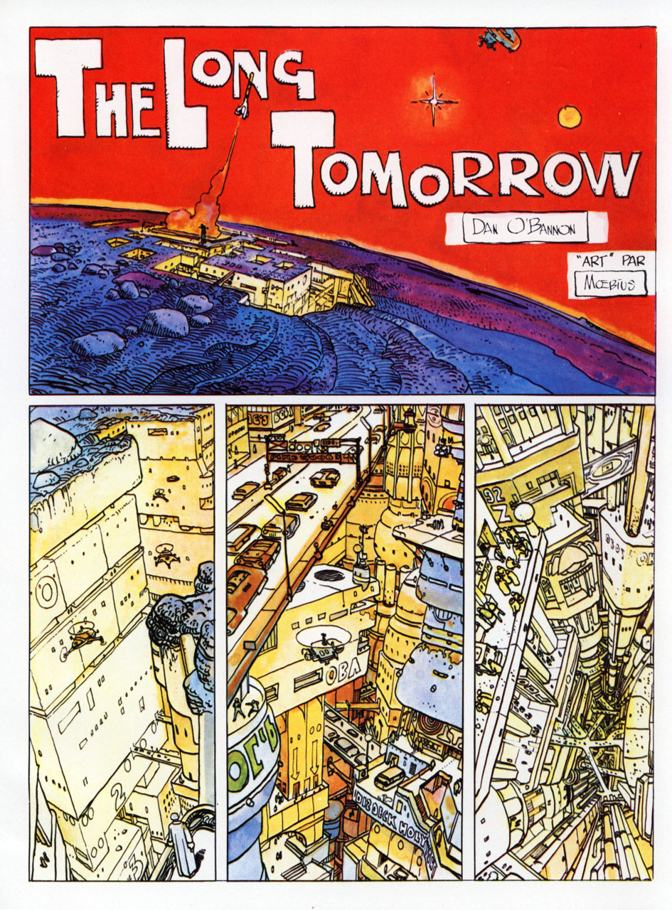 theairtightgarage:  The Long Tomorrow, page 1 The Long Tomorrow is one of Moebius' most significant works. Here is where he first delved into his future-city-as-vertical-sprawl motif, and it is this comic specifically that Ridley Scott used as his primary visual reference for Blade Runner. It was also written by Dan O'Bannon who, after Alejandro Jodorowsky's adaptation of Dune collapsed, went on to write the script for Alien. He brought Moebius with him, who did costume design (particularly the space suits). O'Bannon, if I remember correctly, also wrote the first draft of Blade Runner. Moebius would revisit his cities of unfathomable dystopian height when reteaming with Jodorowsky on The Incal. Many films have taken visual inspiration from this, most obviously Luc Besson's The Fifth Element.