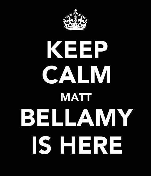 Keep calm, Matt Bellamy is here