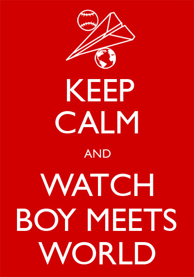 Keep calm and watch Boy Meets World