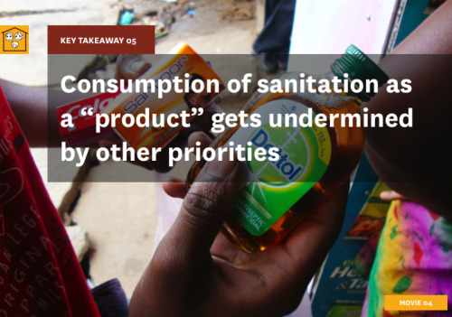 "Key Takeaway 05 is ""consumption of sanitation as a ""product"" gets undermined by other priorities."" On the aspirational ladder, sanitation is only a subset of better housing. That is, as other lifestyle variables can be improved gradually over time, they are seen as easier to manage, whereas shifting to private sanitation (i.e. a household toilet) is perceived to require a high monetary investment, which is a hurdle for most households. Generally, spending patterns are dependent on maintaining a balance between capacity for expenditure and an individual's aspirations. The bulk of household expenditures are typically practical, and tend to include things that are deemed to be essentials. Occasionally, when finances allow, people will purchase products at a level above those deemed as necessary. However, adoption of products and brands relating to sanitation happens without understanding the value of ""complete"" hygiene, and hence their purchase might not be constant. Individuals don't understand that a single weak link in the chain of hygiene can cancel out the value of the sanitation-related products they purchase, potentially leading to disease. For example, using Dettol brand soap for it's germ-killing properties, but not using it immediately after defecating, can compromise its effectiveness. Hand in hand with creating toilet facilities needs to be education and consciousness-raising about the need for proper hygiene practices, in order to insure that sanitation and health initiatives are fully effective."