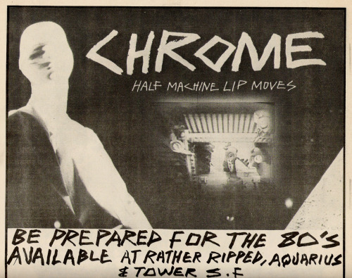 Be prepared for the 80s! Ad for Chrome's amazing LP Half Machine Lip Moves scanned from Search & Destroy zine, 1979ish?