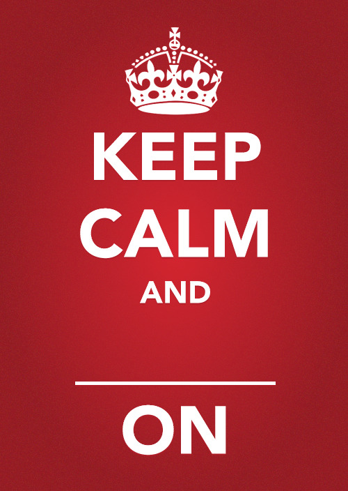 Keep calm and ____ on