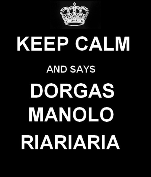 Keep calm and says dorgas manolo riariaria