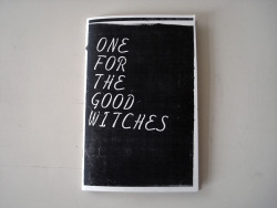 "One For the Good Witches buy by Aaron Anderson Black & White, 36 Pages, 5.5"" x 8.5"" Edition of 100 $10"