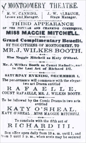 "Advertisement from the Montgomery Daily Mail, Dec. 1, 1860 Dec. 1, newspapers and handbills announced the first appearance of a familiar actor under an only half-familiar name: J. Wilkes Booth. He was to take the title parts in a long-forgotten drama, ""Rafaelle,"" and another Shakespeare play, ""Richard III."""