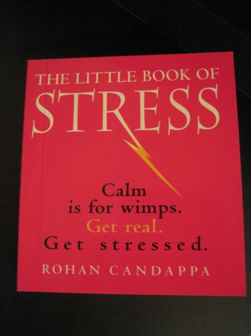 The Little Book of StressCalm is for wimps.Get real.Get stressed.Bought this one few weeks ago. Pretty funny. I keep it in my bag to read it from time to time.