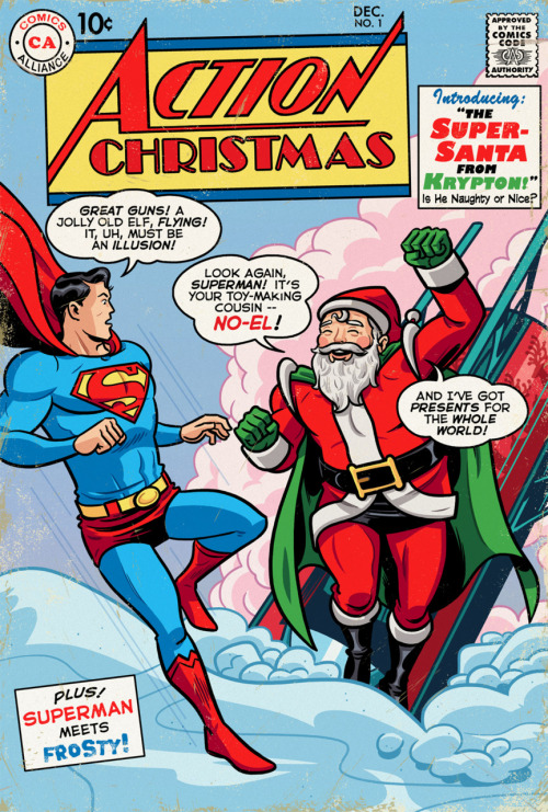 deantrippe:  deantrippe:  Action Christmas #1, feat. No-El, the Super-Santa from Krypton, by Chris Sims & me for Comics Alliance.  Christmas reblogging comes but once each year.