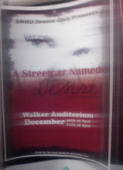 A Street Car Named Desire This is the play we're putting on December 10th and 11th at our school. This is the poster that's around the school to promote it.