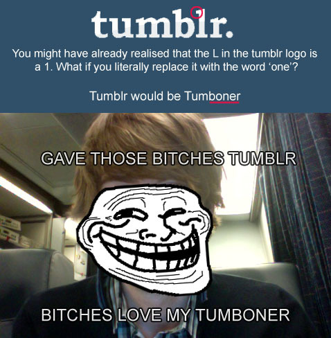 LMAO.. true, that's the word, tumb1r, tumboner.. lol fuckyeahlaughters:  fuckyeahrandomstupidity:  CANNOT BE UNSEEN!  .