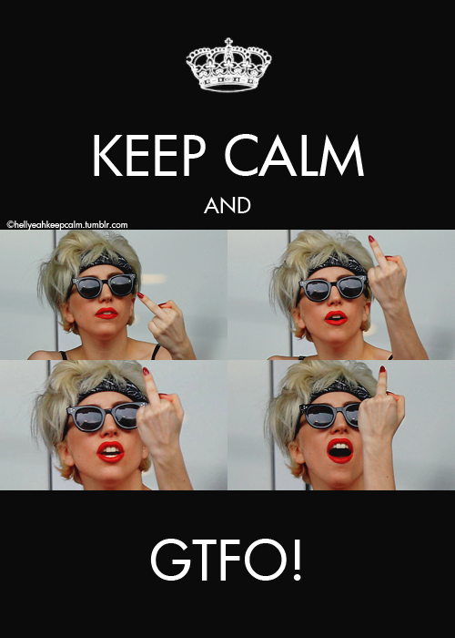 Keep calm and GTFO!