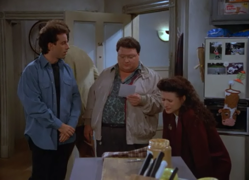 Newman: Okay, what is it?Jerry: Here, take a look at this card, tell me if you notice anything unusual about it.Newman: Yeah, your nipple's showing.Jerry: Okay, thanks.Newman: Anything else?Jerry: No.Newman: Alright. See you later. 4.13 - The Pick