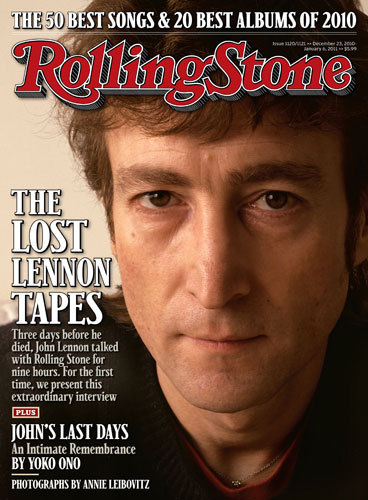 John Lennon - Rolling Stone (décembre 2010) rollingstone:    Thirty years ago today—on December 8, 1980—John Lennon was shot to death by a deranged fan outside of the Dakota, an apartment building on Manhattan's Upper West Side. Three days before his death, Lennon spent nine hours talking with Rolling Stone for a planned cover story. Now, 30 years later, this extraordinary interview is being presented for the first time in the new issue of the magazine, on newsstands Friday. Check out our web-exclusive companion coverage to the piece, including audio clips from the interview, a gallery of Lennon's years in New York with Yoko Ono, other stories from our archives and more at RollingStone.com.