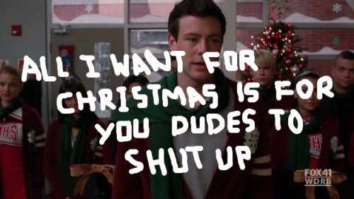 'all i want for christmas is for you dudes to shut up': or a brief intro to why hating glee's holiday episode doesn't make you a grinch. ⌂ i wrote this gargantuan post explaining all the things that made me hate a very glee christmas, but decided to delete it for fear of sounding douche-y. glee might've intended to preach teach me 'bout the virtues of holiday spirit, but i instead received a lesson in acknowledging others' media schedules— no matter how uh, questionable they might be. p.s. seriously though, the bit where they shout 'we're all misfits!' ? i threw napkins at the tv. h8 u, ryan murphy!