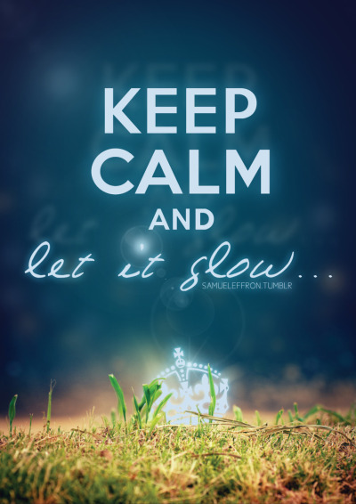 samueleffron:  KEEP CALM AND LET IT GLOW Be sure to check out the others. KEEP CALM AND: Imagine, Color Your Life, Do Your Homework, Whip Your Hair, Move On, Eat Fries