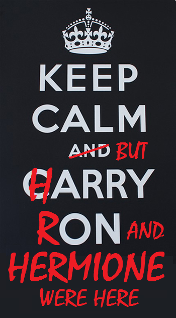 Keep calm and but Harry, Ron and Hermione were here