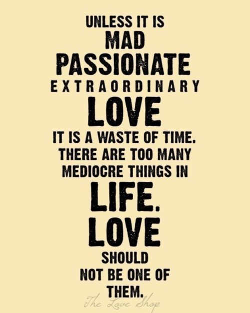 superhussyisms:  Love is not mediocre. Ever.