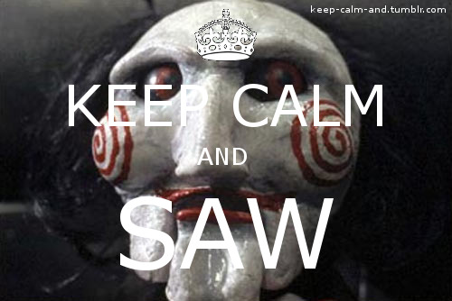 Keep calm and Saw