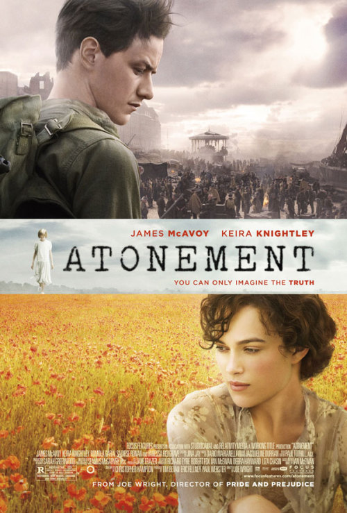 Atonement, 2007. Starring James McAvoy, Keira Knightley, Saoirse Ronan, Romola Garai, Brenda Blethyn, Vanessa Redgrave (Director: Joe Wright)———————————————————Plot: When 13-year-old Briony Tallis (Ronan) discovers a lustful letter and witnesses a sexual encounter between her older sister (Knightley) and a servant's son (McAvoy), her confusion prompts her to finger the young man for a violent crime. Her half-truth changes their lives forever in this Oscar-nominated drama based on the critically acclaimed novel by Ian McEwan.