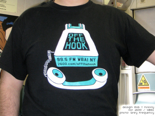 The t-shirt I designed for Off the Hook, the radio show of which I am part. WBAI, the nonprofit community radio station which airs our show, must periodically run fundraising drives to keep the bills paid. This shirt has been exclusively available as a thank-you gift to listeners who donated to those drives during our show's broadcast. Anyone you see wearing this shirt has either been amazingly generous in showing their support and keeping our show and station on the air, or attacked our supporter and stole their shirt.  Either way, that person's sense of style is unquestionable. Photo © Grey Frequency