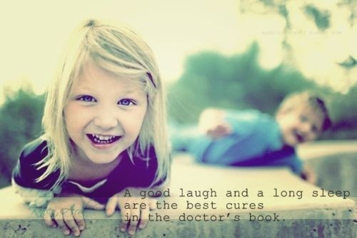 """a GOOD LAUGH and a LONG SLEEP   are the best CURES in the DOCTOR'S BOOK"""