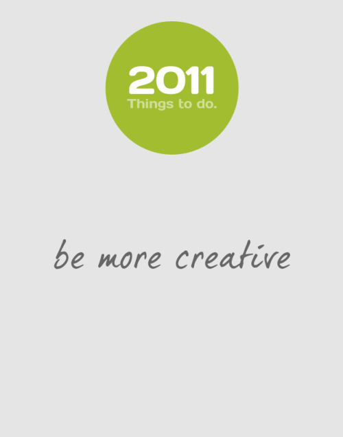 mikeballan:  Things to do. Yes in 2011 i need to be more creative..!
