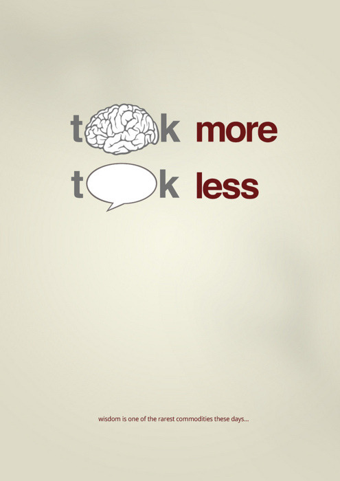 followthecolours:  Think more, talk less.