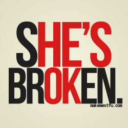 When She's Broken, He's normally Ok. True?