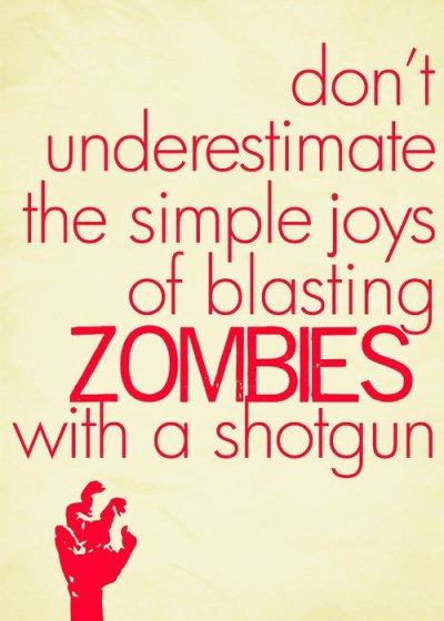 theinevitablezombieapocalypse:  Don't underestimate the simple joys of blasting ZOMBIES with a shotgun…