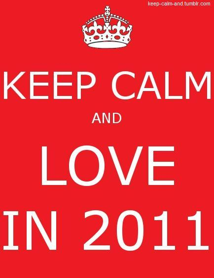 Keep calm and love in 2011