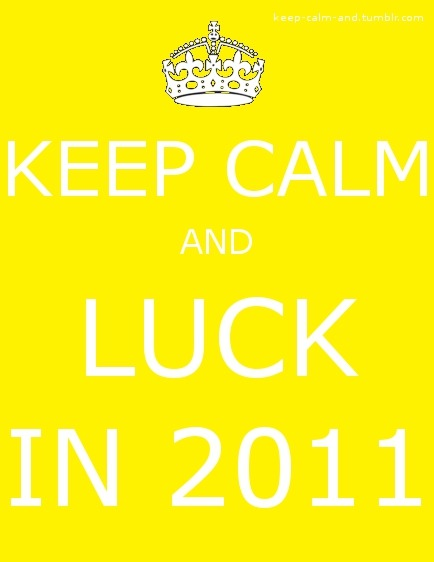 Keep calm and luck in 2011