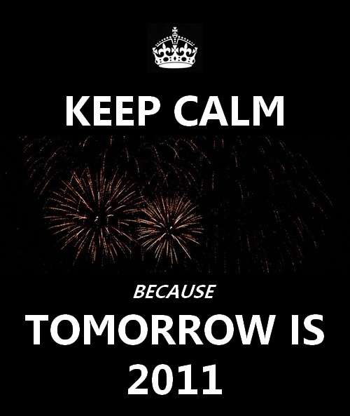 Keep calm because tomorrow is 2011