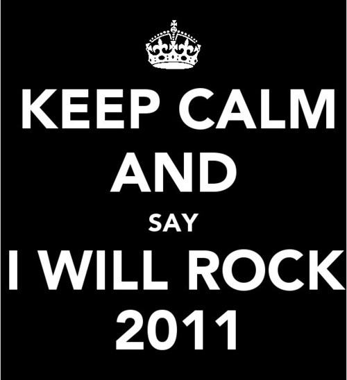 Keep calm and say I will rock 2011