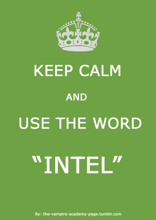 "the-vampire-academy-page:  What Lissa said.  Keep calm and use the word ""intel"""