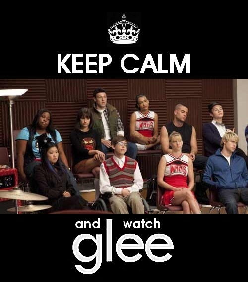 Keep calm and watch Glee