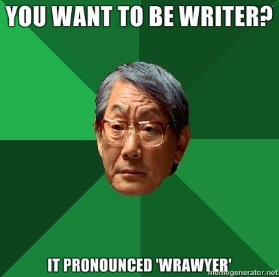 highexpectationsasianfather:  You want to be writer?