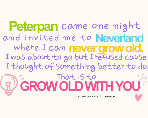 I just wanna grow old with you <3