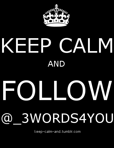 Keep calm and follow @_3words4you