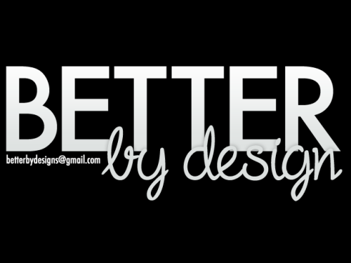 Welcome to the new page for Better By Design. I plan to post examples of my work here and keep the world posted on things I do. Be sure to follow this page and check back for new updates!
