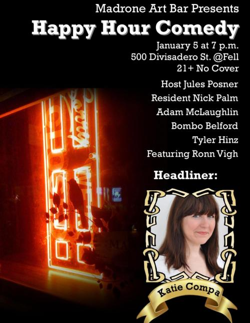 julesposner:  [Tonight] night at 7!  Madrone Art Bar. 500 Divisadero St. SF. 7 PM. 21+. No Cover. Featuring Ronn Vigh, Nick Palm, Bombo Belford, Katie Compa and Hosted by Jules Posner. (Katie will soon be moving away from San Francisco so take this opportunity to watch this promising comedian at the bar with a deadly Deer mount.)