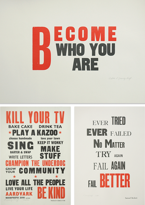 "[image description: three posters with quotes on them. the top one reads ""become who you are"" which is a frederich nietzche quote. the bottom left one reads ""KILL YOUR TV bake cake DRINK TEA PLAY A KAZOO choose handmade love your town SING keep it wonky BARTER & SWAP WRITE LETTERS MAKE STUFF champion the underdog GROW YOUR COMMUNITY love all the people LIVE YOUR LIFE BE KIND aardvark manifesto 2010"" and small illegible text underneath. the bottom right one reads ""ever tried ever failed no matter try again fail again fail better."" that is a samuel beckett quote] i think i might need to make some inspirational posters for my apartment"