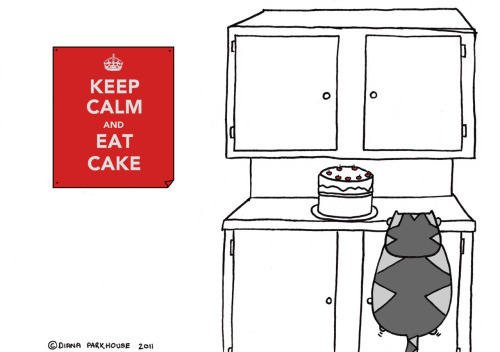 dianaparkhouse:  KEEP CALM - CAKE