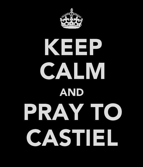 Keep calm and pray for Castiel