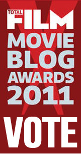 If you haven't already, please vote for me for the Total Film Movie Blog Awards. I'm up for Best Overall Blog and can really use the support of all my followers. Because without you all where would I be? [Probably still here, but without all the followers.]