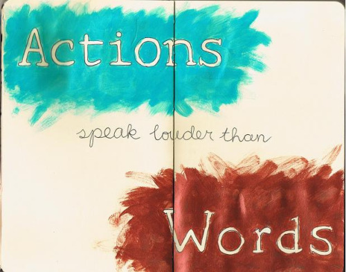 babyletsjustbe:  'cause words mean nothing if actions don't follow.